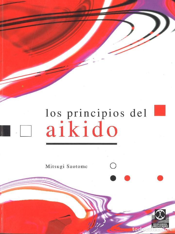 LOS PRINCIPIOS DEL AIKIDO. MITSUGI SAOTOME. 2001 (Coleccionismo Deportivo - Libros de Deportes - Otros)