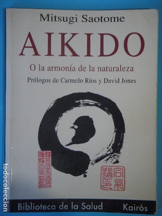 AIKIDO O LA ARMONIA DE LA NATURALEZA - MITSUGI SAOTOME - KAIROS, 2001 (Coleccionismo Deportivo - Libros de Deportes - Otros)