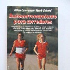 Coleccionismo deportivo: AUTO ENTRENAMIENTO PARA CORREDORES, ALLAN LAWRENCE - MARK SCHEID, ED. MARTÍNEZ ROCA. Lote 116298427