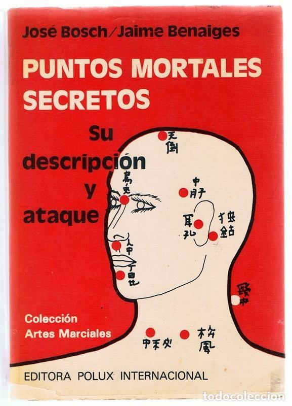 PUNTOS MORTALES SECRETOS SU DESCRIPCIÓN Y ATAQUE JOSÉ BOSCH & JAIME BENAIGES (Coleccionismo Deportivo - Libros de Deportes - Otros)