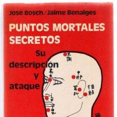 Coleccionismo deportivo: PUNTOS MORTALES SECRETOS SU DESCRIPCIÓN Y ATAQUE JOSÉ BOSCH & JAIME BENAIGES . Lote 116321315
