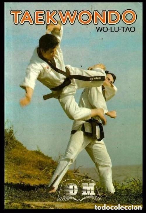B186 - TAEKWONDO. TAE KWON DO. ARTES MARCIALES. WO-LU-TAO. KARATE. (Coleccionismo Deportivo - Libros de Deportes - Otros)
