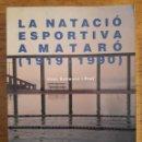 Coleccionismo deportivo: LA NATACIÓ ESPORTIVA A MATARÓ ( 1919-1990 ) / JOAN BALLESCÀ / CENTRE NATACIÓ MATARÓ / 1ª EDICIÓN 199. Lote 117512039