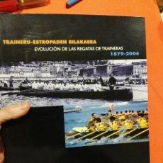 Coleccionismo deportivo: LIBRO REGATAS TRAINERAS EVOLUCION DE LAS REGATAS DE TRAINERAS DESDE 1879 A 2004 . Lote 120325299