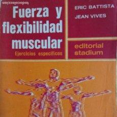 Coleccionismo deportivo: LIBRO FUERZA Y FLEXIBILIDAD MUSCULAR - ESTA EDICIÓN QUE CONSTA DE 1.000 EJEMPLARES. Lote 120858059