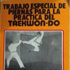 Coleccionismo deportivo: TRABAJO ESPECIAL DE PIERNAS PARA LA PRÁCTICA DEL TAEKWON-DO 1981 (PORTADA COLOR NARANJA). Lote 120860403