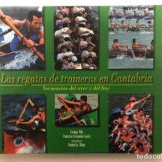 Coleccionismo deportivo: LAS REGATAS DE TRAINERAS EN CANTABRIA, SECUENCIAS DEL AHER Y HOY. POR ENRIQUE VILLA, FRANCISCO FERNA. Lote 121175239