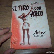 Coleccionismo deportivo: EL TIRO CON ARCO. GUSTAVO EGGERT. BARCELONA. ED. SINTES. 1956. EXTRAORDINARIO EJEMPLAR. VER FOTOS. Lote 129026779