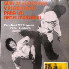 Coleccionismo deportivo: GUÍA DE ELASTICIDAD Y FLEXIBILIDAD PARA LAS ARTES MARCIALES - JOSE MARÍA FRAGUAS. Lote 129268059