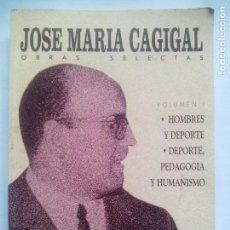 Coleccionismo deportivo: JOSÉ MARÍA CAGIGAL. OBRAS SELECTAS VOLUMEN 1. EDITA COMITÉ OLÍMPICO ESPAÑOL. ESPAÑA 1996.. Lote 130630186