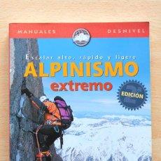 Coleccionismo deportivo: MARK F.TWIGHT - ALPINISMO EXTREMO. ESCALAR ALTO, RÁPIDO Y LIGERO - DESNIVEL. Lote 130775252