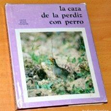 Coleccionismo deportivo: LA CAZA DE LA PERDIZ CON PERRO - DE CARLOS GRACIA MONTERDE - EDITORIAL ENRIQUE SALLARÉS - ABRIL 1976. Lote 181542815