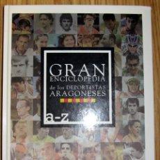 Coleccionismo deportivo: LIBRO GRAN ENCICLOPEDIA DE LOS DEPORTISTAS ARAGONESES TAPA DURA 278 PAGINAS REAL ZARAGOZA. Lote 132351482