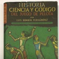 Coleccionismo deportivo: AÑO 1946 - BOMBÍN FERNÁNDEZ, LUIS. HISTORIA, CIENCIA Y CÓDIGO DEL JUEGO DE PELOTA.. Lote 133801754