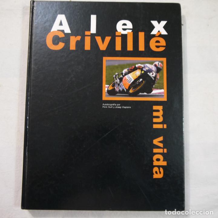ALEX CRIVILLÉ. MI VIDA - AUTOBIOGRAFÍA POR PERE GURT Y JOSEP VIAPLANA - EDITORIAL MARIN - 1999 (Coleccionismo Deportivo - Libros de Deportes - Otros)