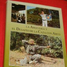 Coleccionismo deportivo: LA ARQUERÍA Y EL DESAFÍO DE LA CAZA CON ARCO, DE JAVIER SINTES PELAZ - ED. AGUALARGA 1994. Lote 135326858