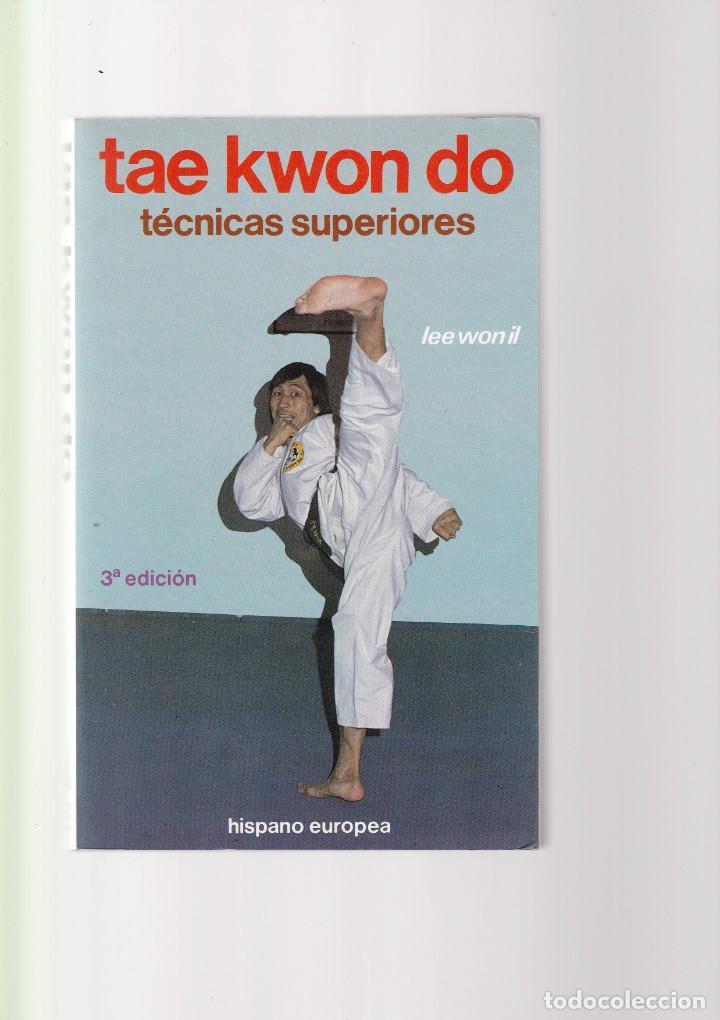 TAE KWON DO - TECNICAS SUPERIORES - LEE WON IL - HISPANO EUROPEA EDICIONES 1985 / ILUSTRADO (Coleccionismo Deportivo - Libros de Deportes - Otros)