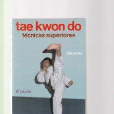 Coleccionismo deportivo: TAE KWON DO - TECNICAS SUPERIORES - LEE WON IL - HISPANO EUROPEA EDICIONES 1985 / ILUSTRADO. Lote 135480966