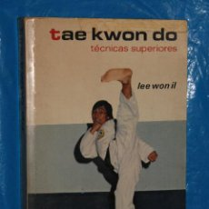 Coleccionismo deportivo: TAE KWON DO, TECNICAS SUPERIORES, LEE WON IL, EDI. HISPANO EUROPEA,1979. Lote 137940598