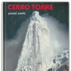 Coleccionismo deportivo: 1983 - ALPINISMO, MONTAÑISMO, ESCALADA EN HIELO - CASIMIRO FERRARI: CERRO TORRE. PARED OESTE. Lote 143960374