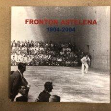 Coleccionismo deportivo: FRONTÓN ASTELENA 1904-2004. ASOCIACIÓN CENTENARIO FRONTÓN ASTELENA 2004. EIBAR. 118 PÁGINAS.. Lote 144013090