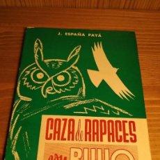 Coleccionismo deportivo: CAZA DE RAPACES CON BÚHO - J ESPAÑA PAYA. SEGUNDA EDICCION AHUMENTADA 1965.. Lote 144292986