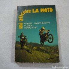 Coleccionismo deportivo: MI AFICIÓN: LA MOTO. COMPRA, MANTENIMIENTO, PILOTAJE Y COMPETICIÓN - YVON DUHAMEL Y DIMAS VEIGA. Lote 146364578