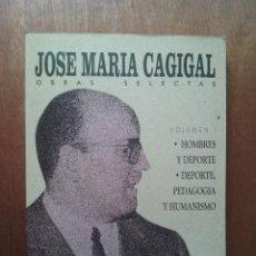 Coleccionismo deportivo: JOSE MARIA CAGIGAL, OBRAS SELECTAS, VOLUMEN I 1, COMITE OLIMPICO ESPAÑOL. Lote 146547658