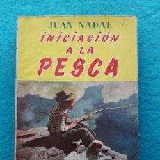 Coleccionismo deportivo: INICIACIÓN A LA PESCA. JUAN NADAL. AÑO 1958.. Lote 147016670