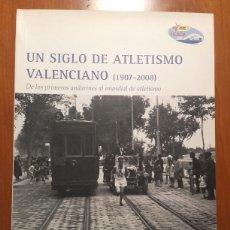 Coleccionismo deportivo - UN SIGLO DE ATLETISMO VALENCIANO (1907-2008) De los primeros andarines al mundial de atletismo) - 147236504