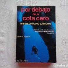 Coleccionismo deportivo: LUIS ÁVILA RECATERO. POR DEBAJO DE LA COTA CERO MANUAL DE BUCEO AUTÓNOMO. 1985. 1ª EDICIÓN ILUSTRADO. Lote 147409358
