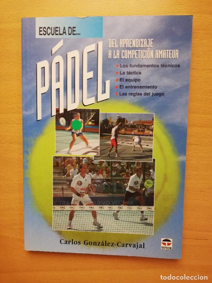 ESCUELA DE... PÁDEL DEL APRENDIZAJE A LA COMPETICIÓN AMATEUR (CARLOS GONZÁLEZ CARVAJAL) (Coleccionismo Deportivo - Libros de Deportes - Otros)