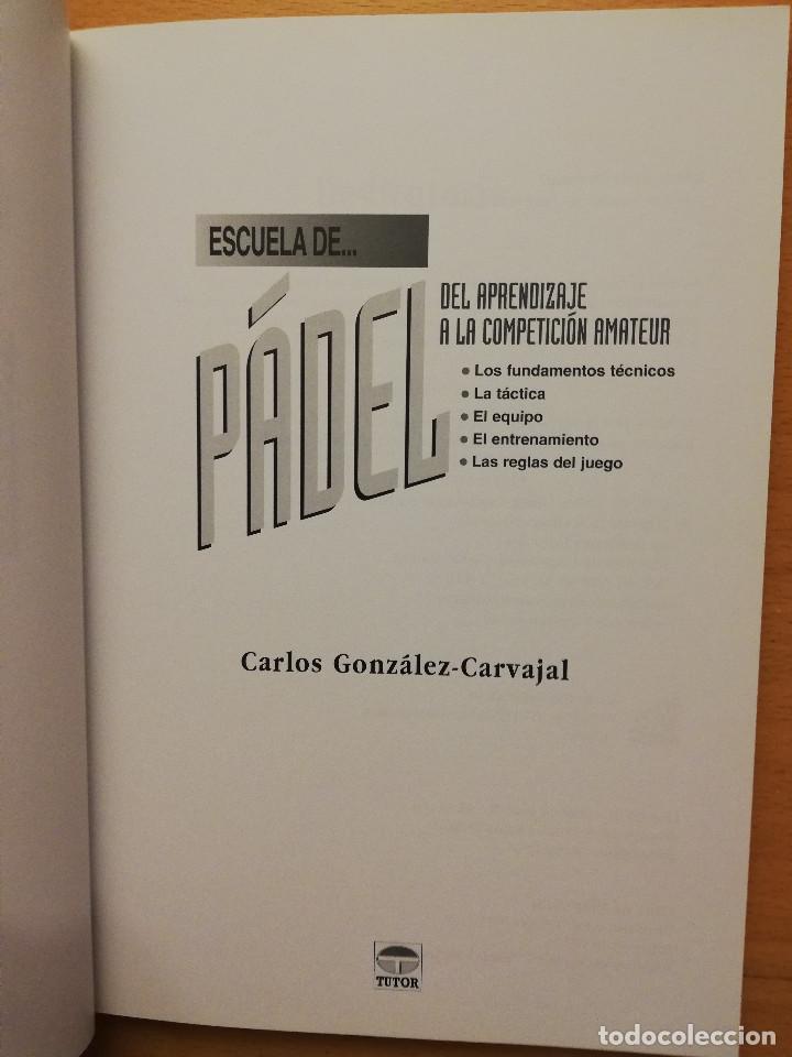 Coleccionismo deportivo: ESCUELA DE... PÁDEL DEL APRENDIZAJE A LA COMPETICIÓN AMATEUR (CARLOS GONZÁLEZ CARVAJAL) - Foto 3 - 147621578