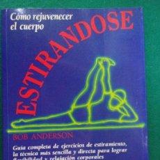 Coleccionismo deportivo: COMO REJUVENECER EL CUERPO. ESTIRÁNDOSE / BOB ANDERSEN / 1989. INTEGRAL . Lote 148032078
