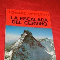 Coleccionismo deportivo: LA ESCALADA DEL CERVINO, DE EDWARD WHYMPER, ED.JUVENTUD 1984. Lote 148427018