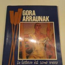Coleccionismo deportivo: GORA ARRAUNAK LA HISTORIA DEL REMO VASCO GORKA REIZABAL 1987 TRAINERAS KAIKU SOTERA URDAIBAI. Lote 149766460