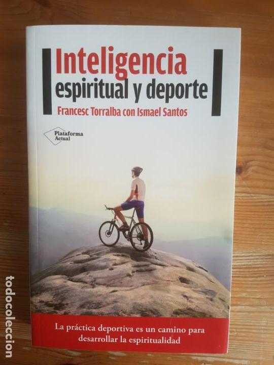 INTELIGENCIA ESPIRITUAL Y DEPORTE. TORRALBA ROSELLÓ, FRANCESC PLATAFORMA ACTUAL (2016) 322PP (Coleccionismo Deportivo - Libros de Deportes - Otros)