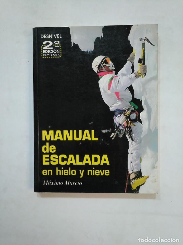 MANUAL DE ESCALADA EN HIELO Y NIEVE. MAXIMO MURCIA. 2ª SEGUNDA EDICION REVISADA. DESNIVEL. TDKLT (Coleccionismo Deportivo - Libros de Deportes - Otros)