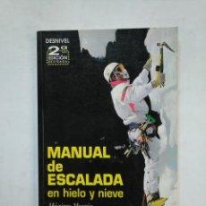 Coleccionismo deportivo: MANUAL DE ESCALADA EN HIELO Y NIEVE. MAXIMO MURCIA. 2ª SEGUNDA EDICION REVISADA. DESNIVEL. TDKLT. Lote 151729446