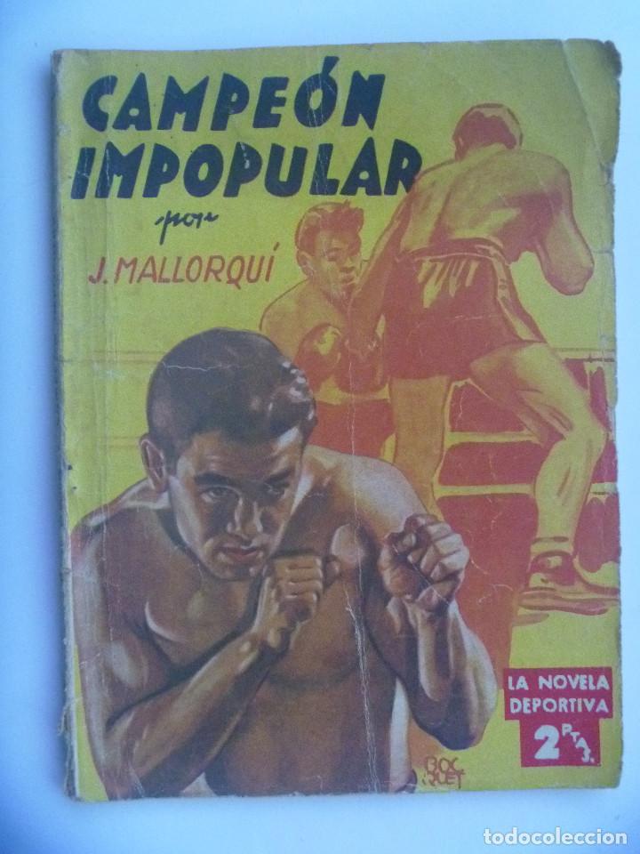 LA NOVELA DEPORTIVA : CAMPEON IMPOPULAR , DE J. MALLORQUI . EDITORIAL MOLINO, 1945 (Coleccionismo Deportivo - Libros de Deportes - Otros)