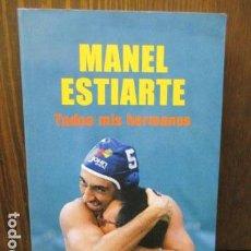 Coleccionismo deportivo: MANEL ESTIARTE - TODOS MIS HERMANOS - PLATAFORMA - 1ª EDICIÓN 2009 - COMO NUEVO.. Lote 155691406