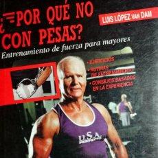Collezionismo sportivo: ¿POR QUÉ NO CON PESAS? : ENTRENAMIENTO DE FUERZA PARA MAYORES / LUIS LÓPEZ VAN DAM. GYMNOS, 2000.. Lote 156428246