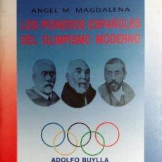 Coleccionismo deportivo: LOS PIONEROS ESPAÑOLES DEL OLIMPISMO MODERNO : ADOLFO BUYLLA, ANICETO SELA, … / ÁNGEL M. MAGDALENA.. Lote 157002510