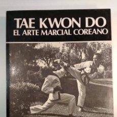 Coleccionismo deportivo: TAE KWON DO. EL ARTE MARCIAL COREANO. CHUN, RICHARD. ARGENTINA, 1989. ISBN 9501509338. . Lote 157015078