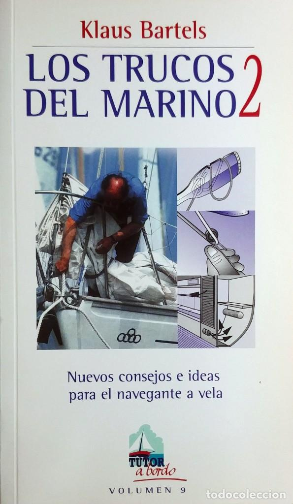 LOS TRUCOS DEL MARINO 2 : NUEVOS CONSEJOS E IDEAS PARA EL NAVEGANTE A VELA / KLAUS BARTELS. 2003. (Coleccionismo Deportivo - Libros de Deportes - Otros)