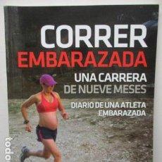 Coleccionismo deportivo: CORRER EMBARAZADA.UNA CARRERA DE NUEVE MESES - Mª LUISA BAENA REYES. Lote 159275394
