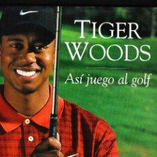 Coleccionismo deportivo: TIGER WOODS ASÍ JUEGO AL GOLF JAVIER VERGARA EDITOR 1ª EDICIÓN MAYO 2001. Lote 160005090