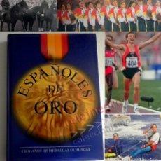 Coleccionismo deportivo: ESPAÑOLES DE ORO ( CIEN AÑOS DE MEDALLAS OLÍMPICAS )- LIBRO HISTORIA DEPORTE JUEGOS OLÍMPICOS ESPAÑA. Lote 160559946