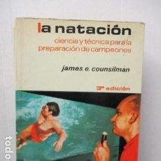 Coleccionismo deportivo: COUNSILMAN, JAMES. - LA NATACIÓN CIENCIA Y TÉCNICA PARA LA PREPARACIÓN DE CAMPEONES.. Lote 160874010