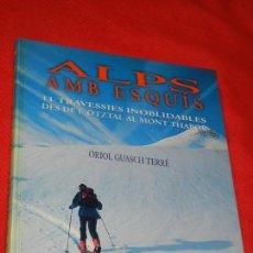 Coleccionismo deportivo: ALPS AMB ESQUIS. 11 TRAVESSIES INOBLIDABLES DES DE L'ÖTZAL AL MONT THABOR, ORIOL GUASCH 2000. Lote 162583734